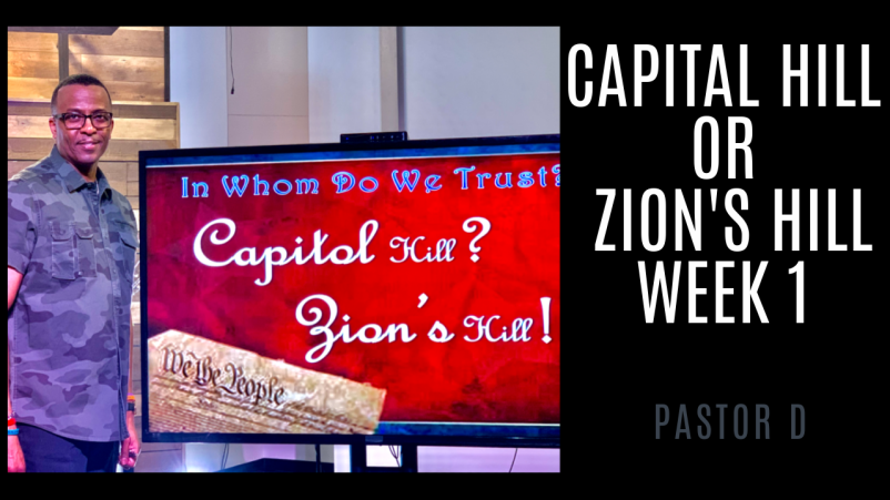 Capital Hill or Zions Hill - Thine is The Kingdom & The Power - Week 1