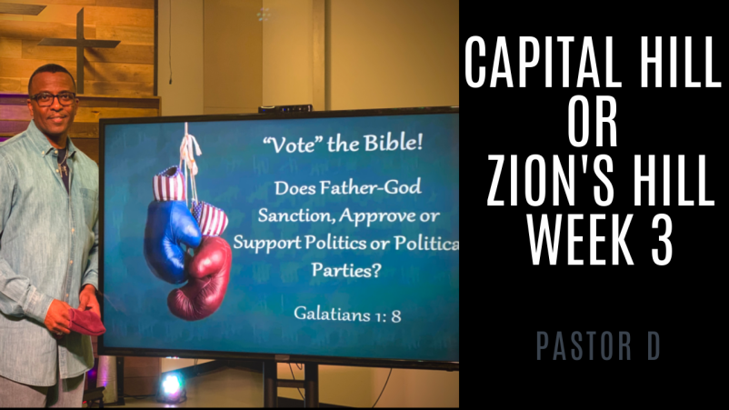 "Capital Hill or Zion's Hill -""VOTE"" The Bible! - Week 3"